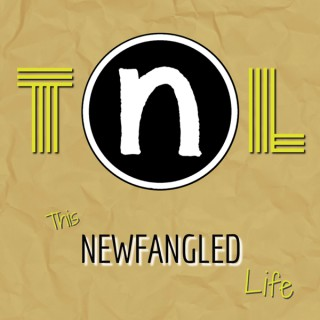 This Newfangled Life