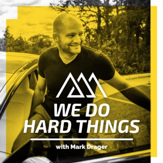 We Do Hard Things with Mark Drager