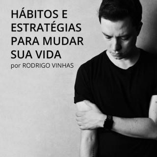 Rodrigo Vinhas - Hábitos e Estratégias para Mudar sua Vida