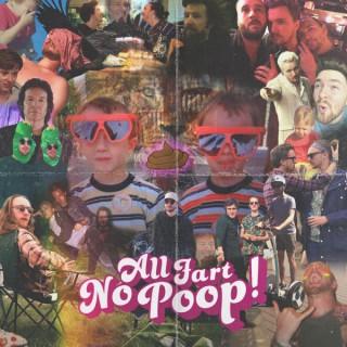 All Fart No Poop!