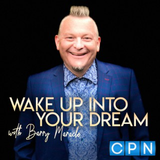 WAKE UP INTO YOUR DREAM with Barry Maracle