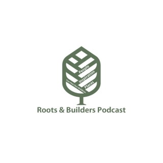 Roots and Builders Podcast