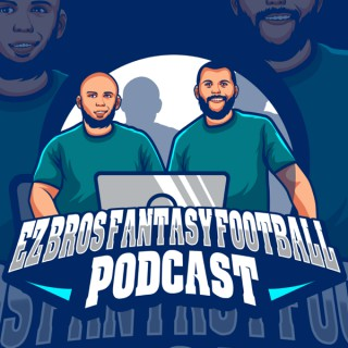 EZ bros fantasy football podcast