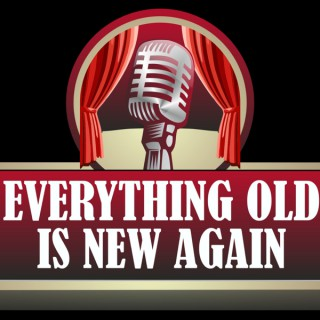 Everything Old is New Again Radio Show