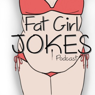 Fat Girl Jokes Podcast