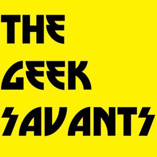 Home of The Geek Savants podcast