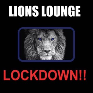 LIONS LOUNGE LOCKDOWN