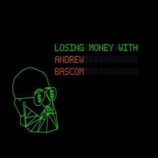 Losing Money With Andrew Bascom