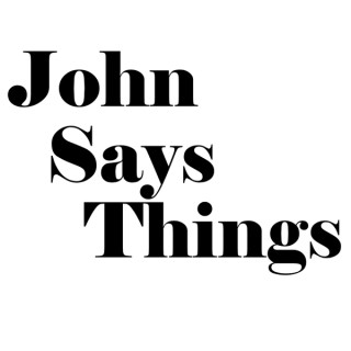 John Says Things Podcast