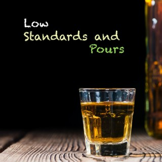 Low Standards and Pours Podcast