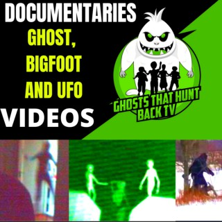Ghosts That Hunt Back TV - True Ghost Bigfoot and UFO Stories