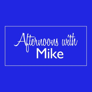 Afternoons With Mike PODCAST
