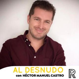 Al Desnudo con Héctor Manuel Castro