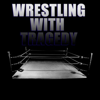 Wrestling With Tragedy Podcast