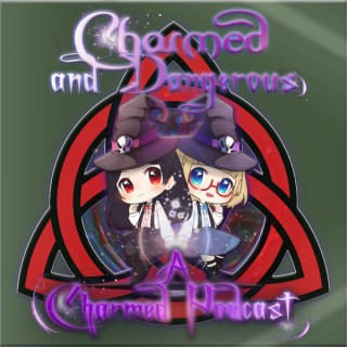 Charmed And Dangerous: A Charmed Podcast