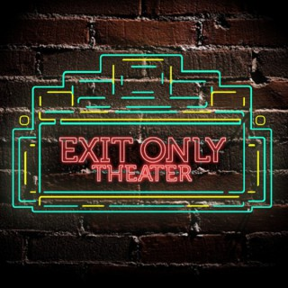 Exit Only Theater Podcast