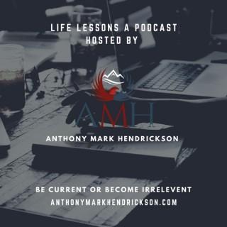 Life Lessons with Anthony Mark Hendrickson