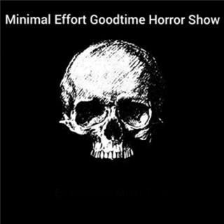 Minimal Effort Goodtime Horror Show