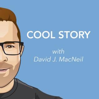 COOL STORY with David J. MacNeil