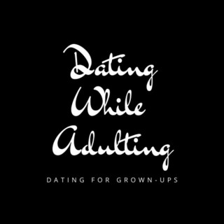 Dating While Adulting