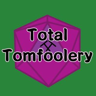 Total Tomfoolery