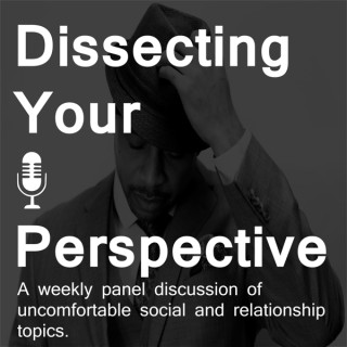 Dissecting Your Perspective Podcast