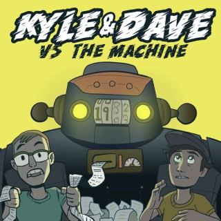 Kyle and Dave vs The Machine