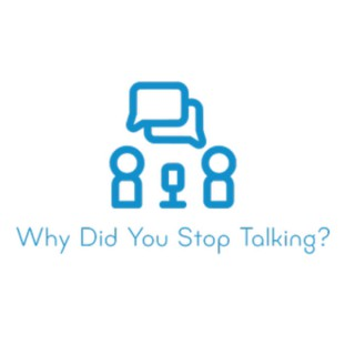 Why Did You Stop Talking?