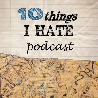 10 Things I Hate Podcast