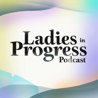 Ladies in Progress Podcast