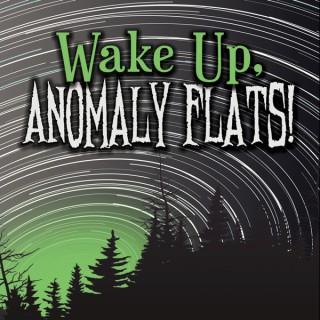 Wake Up, Anomaly Flats!