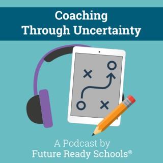 Coaching Through Uncertainty