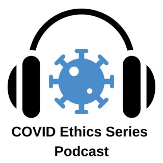 COVID Ethics Series Podcast