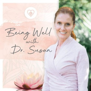 Being Well with Dr. Susan