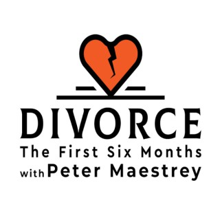 Divorce: The First Six Months with Peter Maestrey