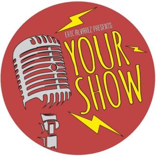 Eric Alvarez Presents: Your Show