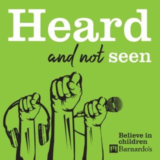 Heard and Not Seen - The Barnardo's Podcast