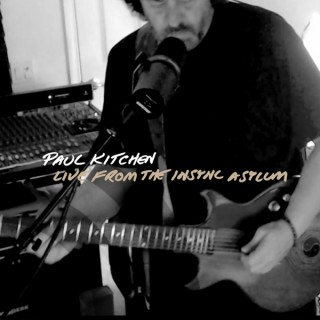 Paul Kitchen   Live from the InSync Asylum