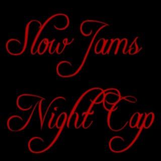 Slow Jams Night Cap 24/7   HOT 100
