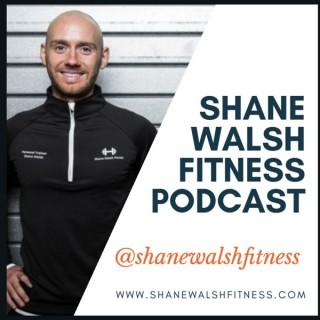 Shane Walsh Fitness Podcast