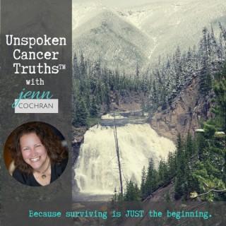 Unspoken Cancer Truths™