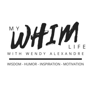 My WHIM Life with Wendy Alexandre