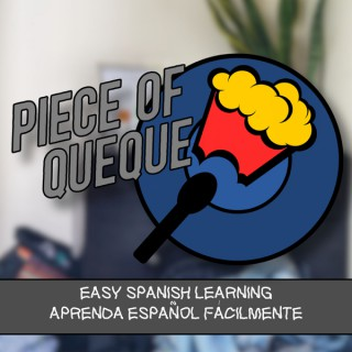 Piece of Queque Podcast - Intermediate Spanish Learning