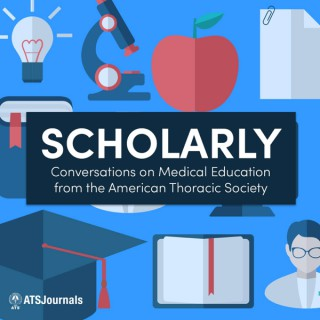 Scholarly: Conversations on Medical Education from the ATS