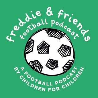 Freddie and Friends' Football Podcast