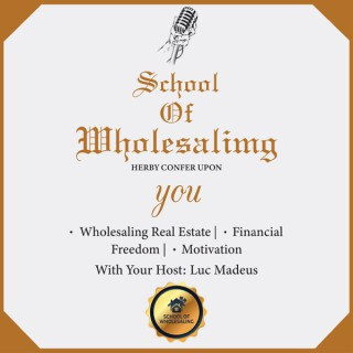 School Of Wholesaling - Real Estate Investor Strategies By Luc Madeus