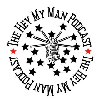 The Hey My Man Podcast