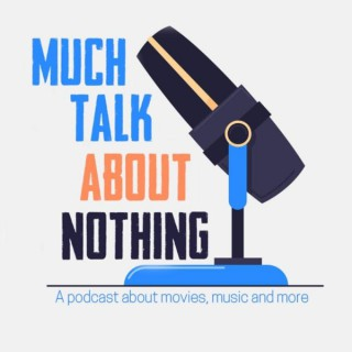 Much Talk About Nothing: A Show About Movies, Music, and More!