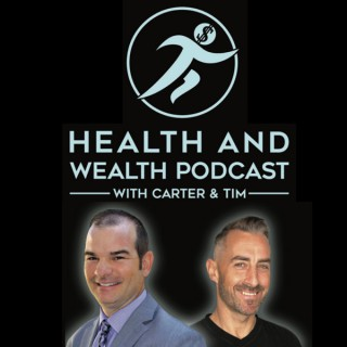 Health and Wealth Podcast with Carter & Tim