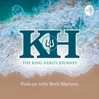 King Hero's Journey Podcast with Beth Martens